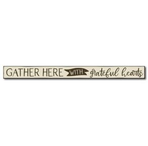 My Word! Skinny Wooden Sign - Gather Here With Grateful Hearts Front View